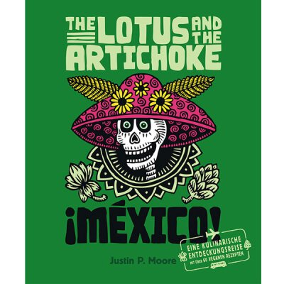 Justin P. Moore: The Lotus And The Artichoke (Mexico) - Kochbuch (vegan)