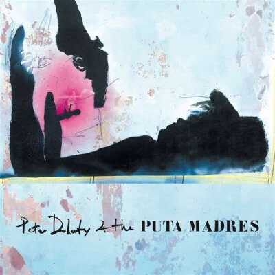 Peter Doherty & the Puta Madres - s/t