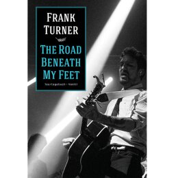 Frank Turner - The Road Beneath My Feet - Tourtagebuch