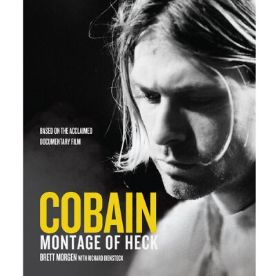 Brett Morgan  (with Richard Bienstock): Cobain - Montage Of Heck - Buch