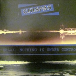 Chispas - Relax! Nothing Is Under Control - LP