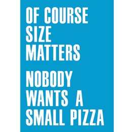 Of Course Size Matters Nobody Wants  A Small Pizza -...